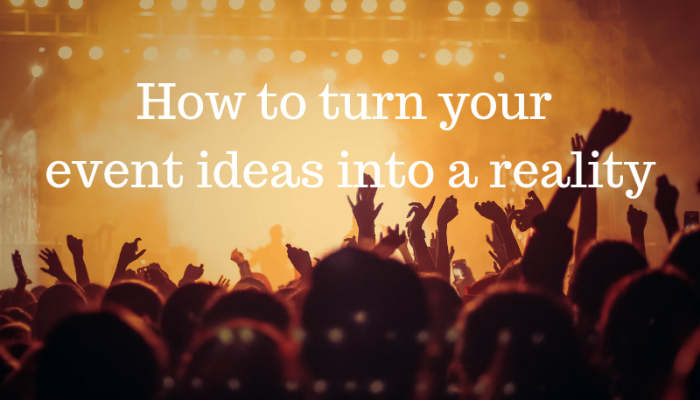 How to turn your event ideas into a reality